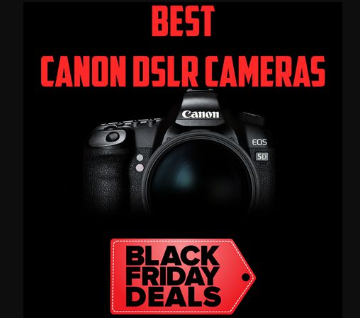 Canon Camera Black Friday Deals and Cyber Monday Sale